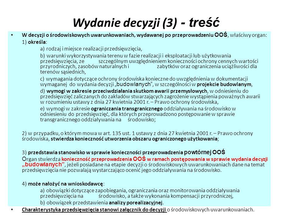 Wydanie decyzji (3) - treść W decyzji o środowiskowych uwarunkowaniach, wydawanej po przeprowadzeniu OOŚ, właściwy organ: 1) określa: a) rodzaj i miej