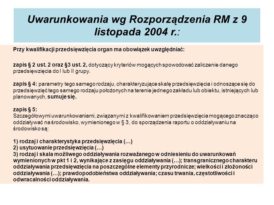 Uwarunkowania wg Rozporządzenia RM z 9 listopada 2004 r.: Przy kwalifikacji przedsięwzięcia organ ma obowiązek uwzględniać: zapis § 2 ust. 2 oraz §3 u