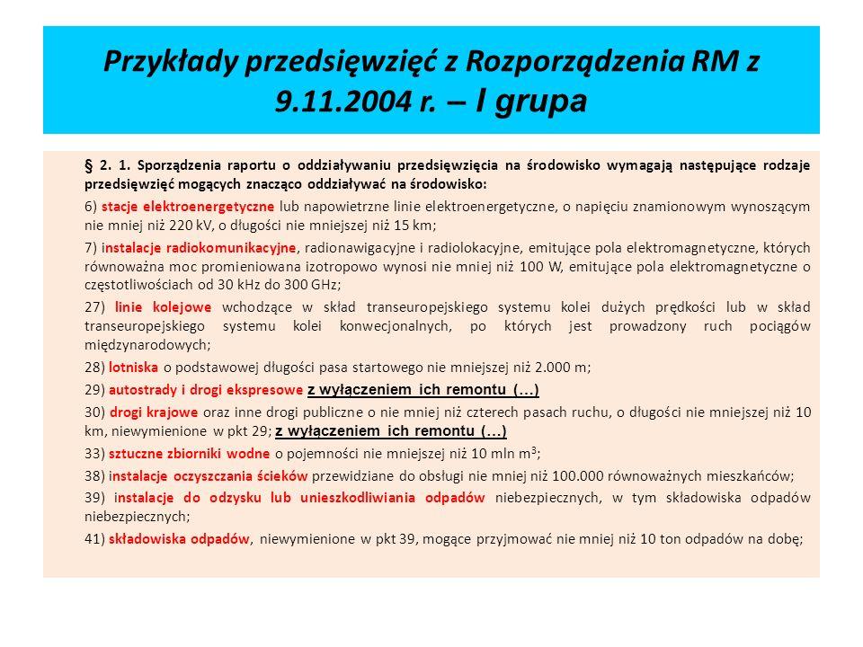 Przykłady przedsięwzięć z Rozporządzenia RM z 9.11.2004 r. – I grupa § 2. 1. Sporządzenia raportu o oddziaływaniu przedsięwzięcia na środowisko wymaga