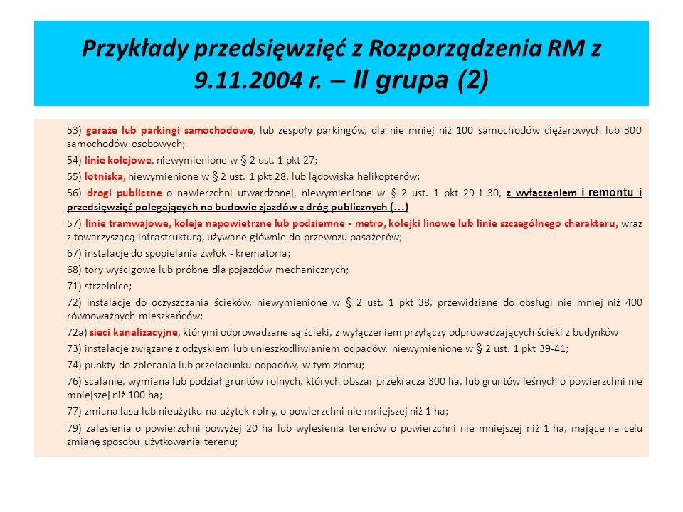 Przykłady przedsięwzięć z Rozporządzenia RM z 9.11.2004 r. – II grupa (2) 53) garaże lub parkingi samochodowe, lub zespoły parkingów, dla nie mniej ni