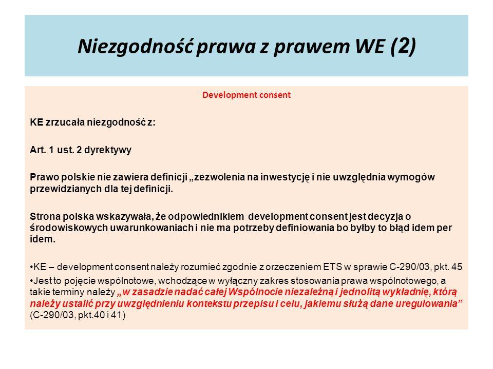 Niezgodność prawa z prawem WE ( 2 ) Development consent KE zrzucała niezgodność z: Art. 1 ust. 2 dyrektywy Prawo polskie nie zawiera definicji zezwole