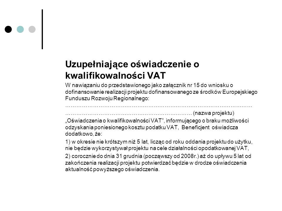 Uzupełniające oświadczenie o kwalifikowalności VAT W nawiązaniu do przedstawionego jako załącznik nr 15 do wniosku o dofinansowanie realizacji projekt