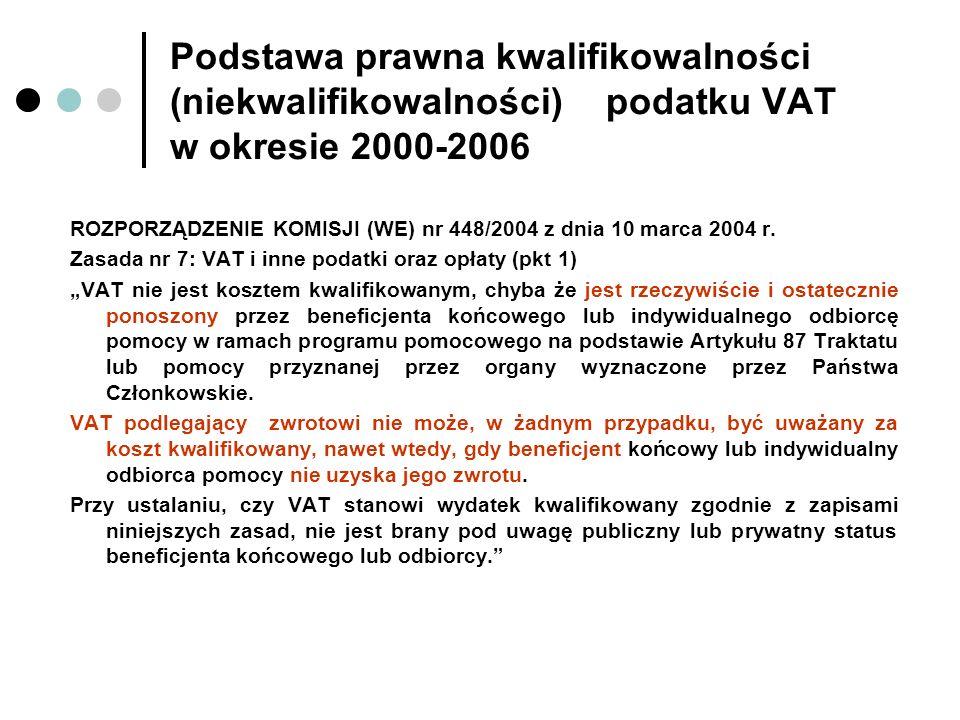 Podstawa prawna kwalifikowalności (niekwalifikowalności) podatku VAT w okresie 2000-2006 ROZPORZĄDZENIE KOMISJI (WE) nr 448/2004 z dnia 10 marca 2004