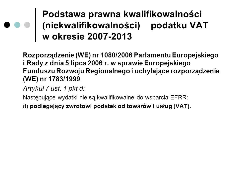 Podstawa prawna kwalifikowalności (niekwalifikowalności) podatku VAT w okresie 2007-2013 Rozporządzenie (WE) nr 1080/2006 Parlamentu Europejskiego i R