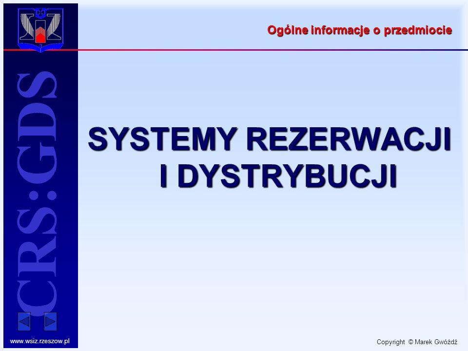 Copyright © Marek Gwóźdź www.wsiz.rzeszow.pl CRS:GDS Ogólne informacje o przedmiocie SYSTEMY REZERWACJI I DYSTRYBUCJI