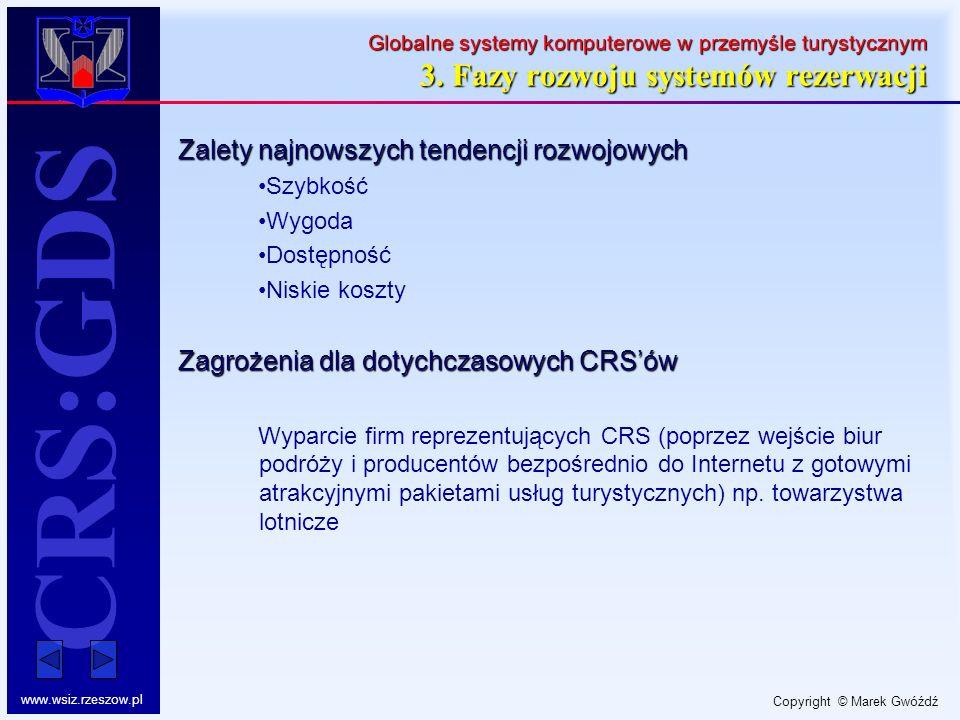 Copyright © Marek Gwóźdź www.wsiz.rzeszow.pl CRS:GDS Globalne systemy komputerowe w przemyśle turystycznym 3. Fazy rozwoju systemów rezerwacji Zalety