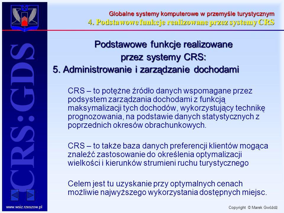 Copyright © Marek Gwóźdź www.wsiz.rzeszow.pl CRS:GDS Globalne systemy komputerowe w przemyśle turystycznym 4. Podstawowe funkcje realizowane przez sys