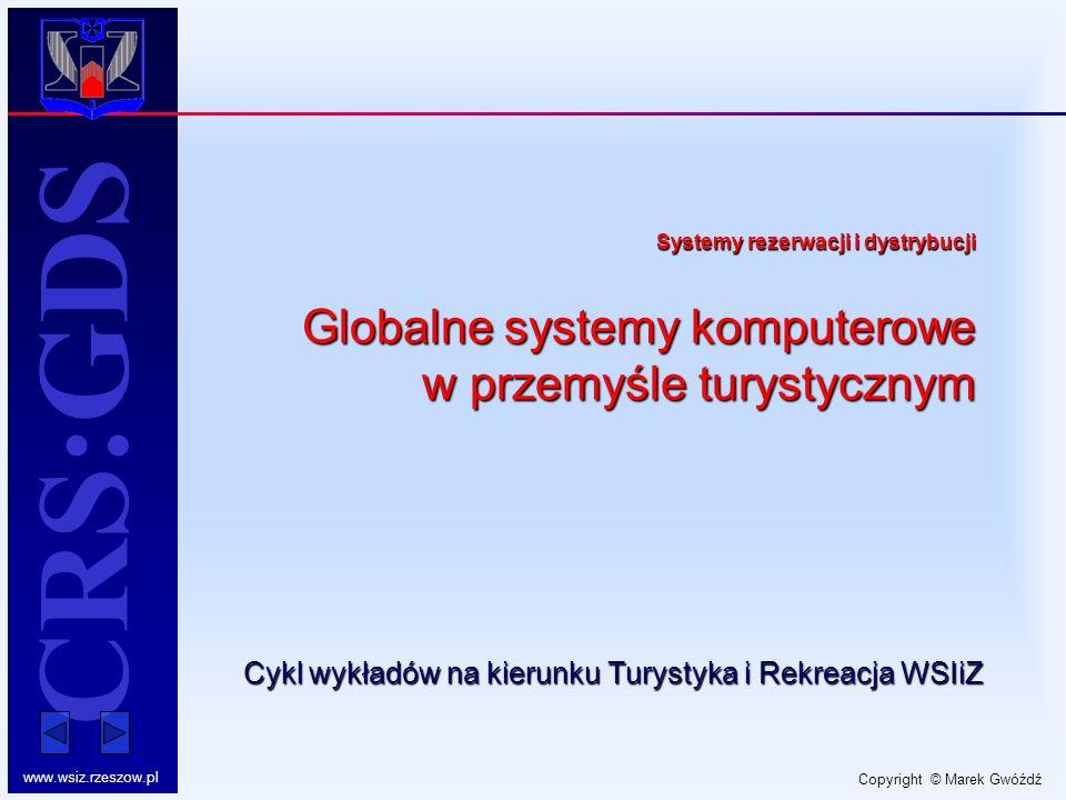 Copyright © Marek Gwóźdź www.wsiz.rzeszow.pl CRS:GDS Systemy rezerwacji i dystrybucji Globalne systemy komputerowe w przemyśle turystycznym Cykl wykła