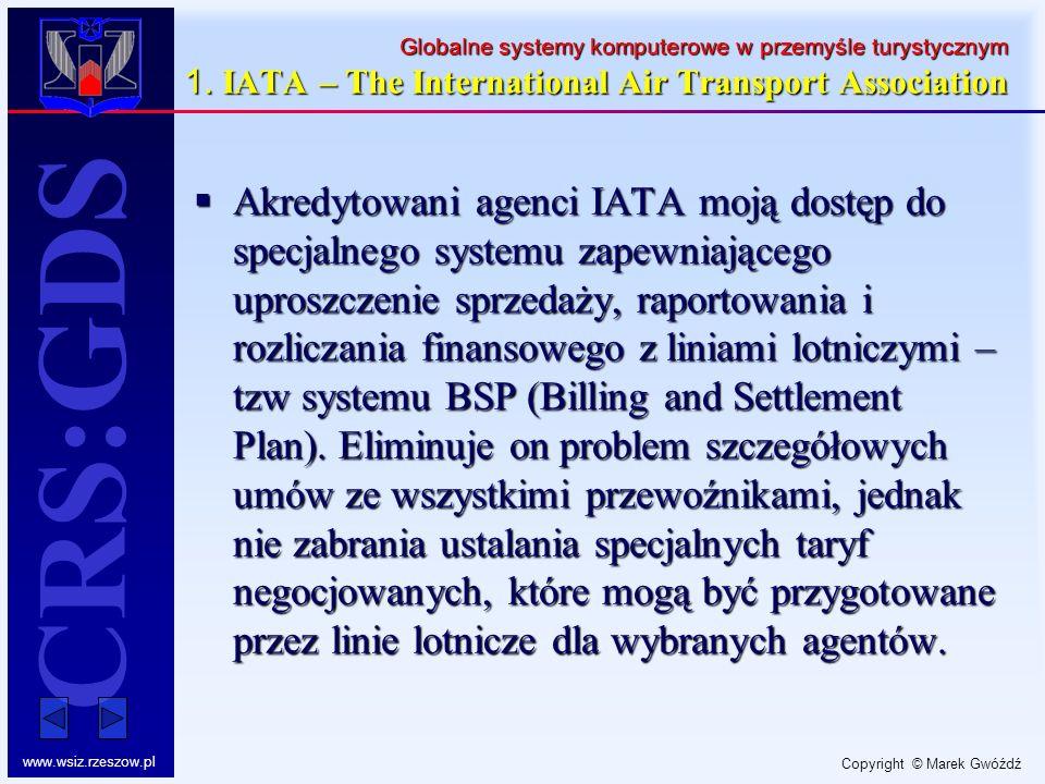 Copyright © Marek Gwóźdź www.wsiz.rzeszow.pl CRS:GDS Globalne systemy komputerowe w przemyśle turystycznym 1. IATA – The International Air Transport A