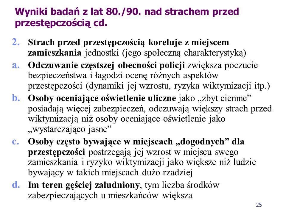 24 Wyniki badań z lat 80./90. nad strachem przed przestępczością (Błachut, Gaberle, Krajewski, Kryminologia, Gdańsk 2007, s. 454-455) 1. Cechy społecz