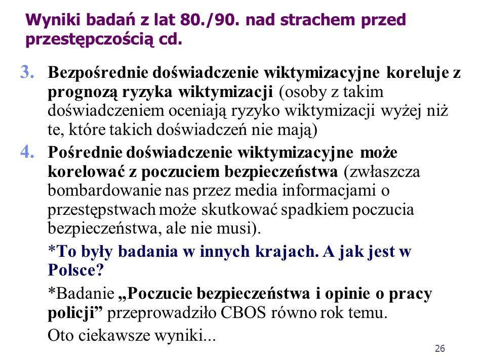 25 Wyniki badań z lat 80./90. nad strachem przed przestępczością cd. 2. Strach przed przestępczością koreluje z miejscem zamieszkania jednostki (jego
