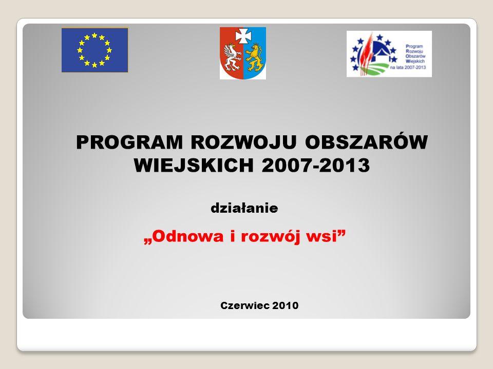 PROGRAM ROZWOJU OBSZARÓW WIEJSKICH 2007-2013 Czerwiec 2010 działanie Odnowa i rozwój wsi