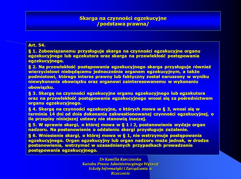 Skarga na czynności egzekucyjne /podstawa prawna/ Art. 54. § 1. Zobowiązanemu przysługuje skarga na czynności egzekucyjne organu egzekucyjnego lub egz