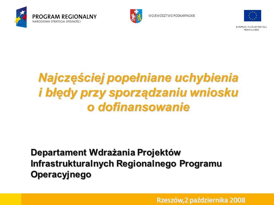 Najczęściej popełniane uchybienia i błędy przy sporządzaniu wniosku o dofinansowanie EUROPEJSKI FUNDUSZ ROZWOJU REGIONALNEGO WOJEWÓDZTWO PODKARPACKIE Departament Wdrażania Projektów Infrastrukturalnych Regionalnego Programu Operacyjnego Rzeszów,2 października 2008