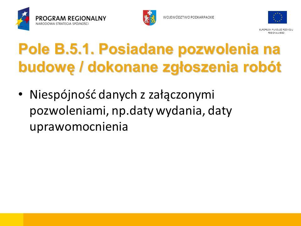 Pole B.5.1. Posiadane pozwolenia na budowę / dokonane zgłoszenia robót Niespójność danych z załączonymi pozwoleniami, np.daty wydania, daty uprawomocn