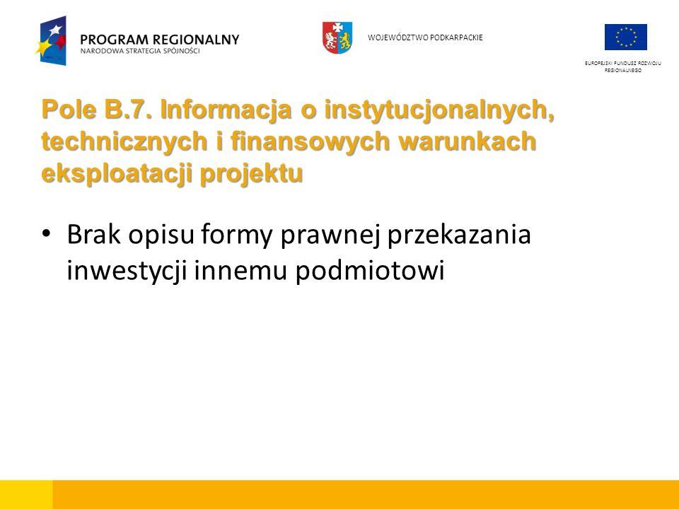 Pole B.7. Informacja o instytucjonalnych, technicznych i finansowych warunkach eksploatacji projektu Brak opisu formy prawnej przekazania inwestycji i