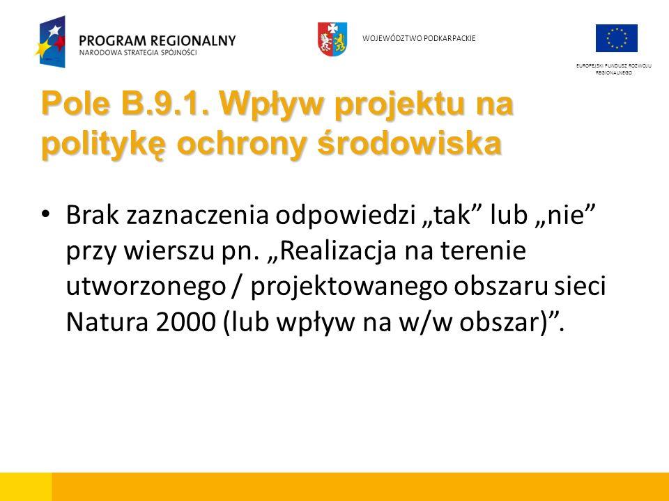 Pole B.9.1. Wpływ projektu na politykę ochrony środowiska Brak zaznaczenia odpowiedzi tak lub nie przy wierszu pn. Realizacja na terenie utworzonego /
