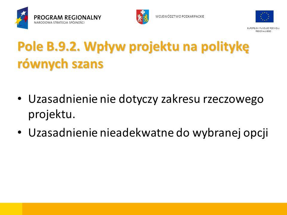 Pole B.9.2. Wpływ projektu na politykę równych szans Uzasadnienie nie dotyczy zakresu rzeczowego projektu. Uzasadnienie nieadekwatne do wybranej opcji