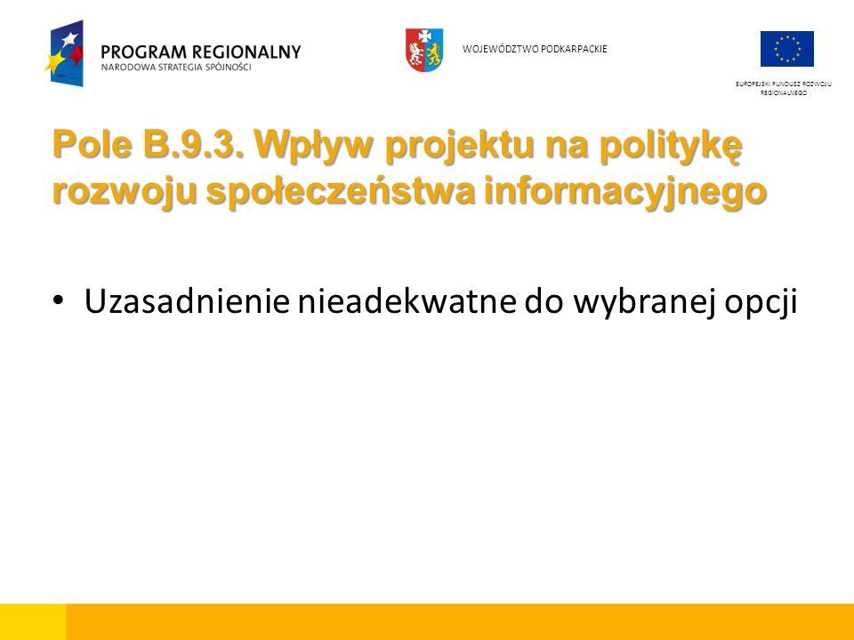 Pole B.9.3. Wpływ projektu na politykę rozwoju społeczeństwa informacyjnego Uzasadnienie nieadekwatne do wybranej opcji EUROPEJSKI FUNDUSZ ROZWOJU REG
