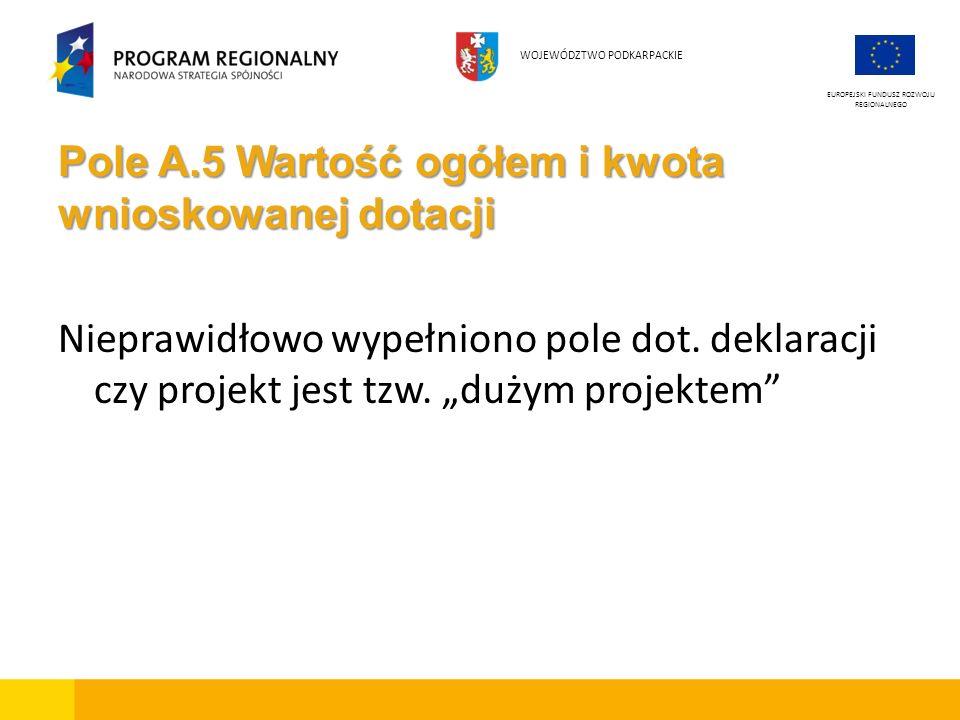 Pole A.5 Wartość ogółem i kwota wnioskowanej dotacji Nieprawidłowo wypełniono pole dot. deklaracji czy projekt jest tzw. dużym projektem EUROPEJSKI FU
