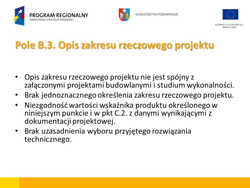 Pole B.3. Opis zakresu rzeczowego projektu Opis zakresu rzeczowego projektu nie jest spójny z załączonymi projektami budowlanymi i studium wykonalnośc