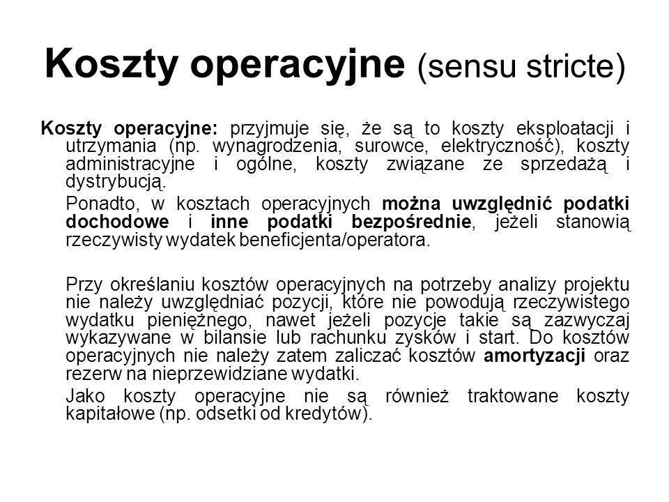 Koszty operacyjne (sensu stricte) Koszty operacyjne: przyjmuje się, że są to koszty eksploatacji i utrzymania (np. wynagrodzenia, surowce, elektryczno
