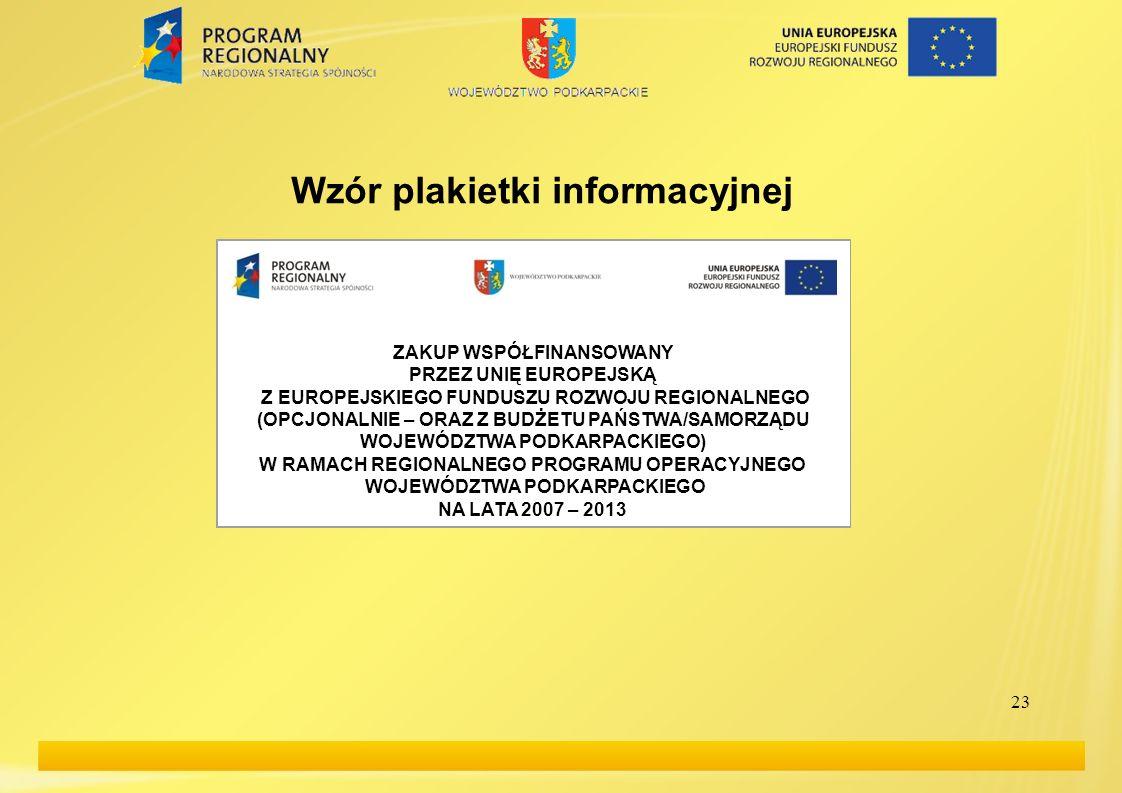 23 Wzór plakietki informacyjnej ZAKUP WSPÓŁFINANSOWANY PRZEZ UNIĘ EUROPEJSKĄ Z EUROPEJSKIEGO FUNDUSZU ROZWOJU REGIONALNEGO (OPCJONALNIE – ORAZ Z BUDŻE