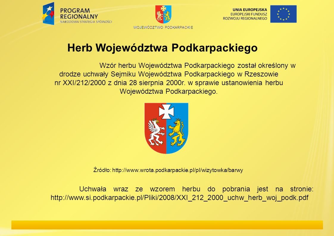 Herb Województwa Podkarpackiego Wzór herbu Województwa Podkarpackiego został określony w drodze uchwały Sejmiku Województwa Podkarpackiego w Rzeszowie