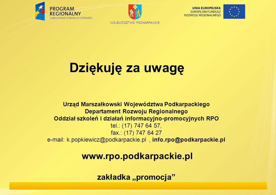 Dziękuję za uwagę Urząd Marszałkowski Województwa Podkarpackiego Departament Rozwoju Regionalnego Oddział szkoleń i działań informacyjno-promocyjnych