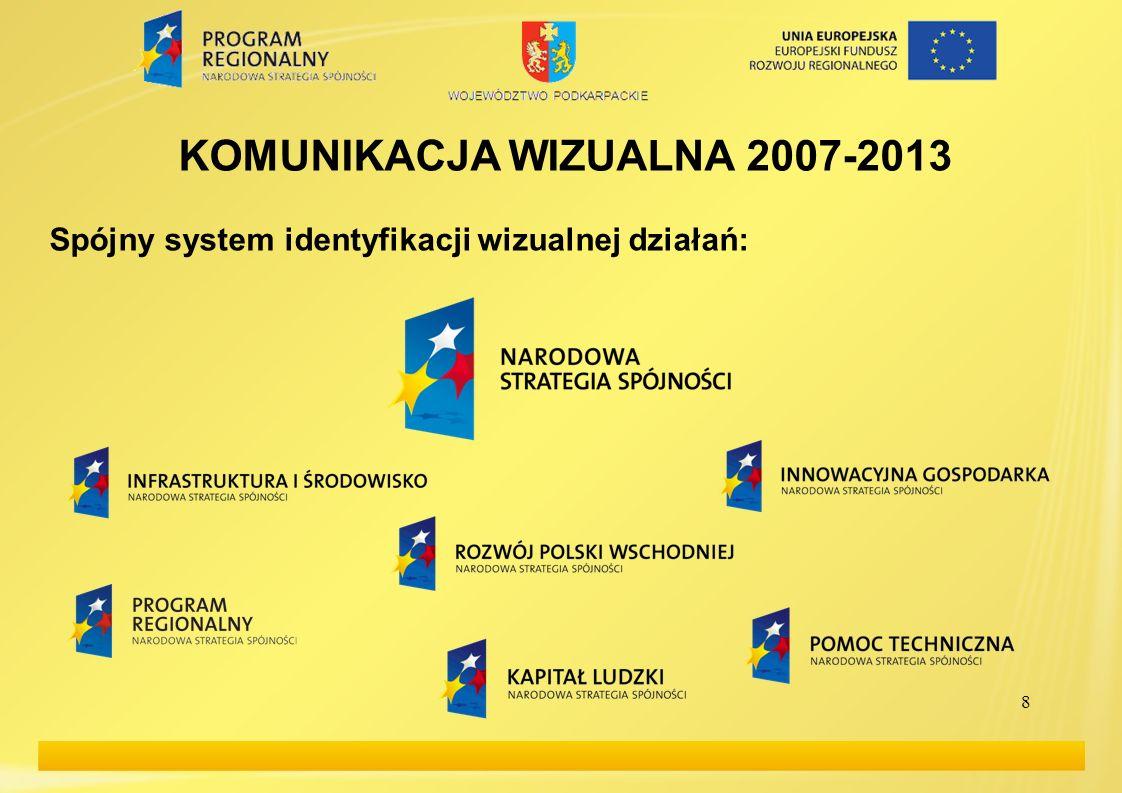 8 KOMUNIKACJA WIZUALNA 2007-2013 Spójny system identyfikacji wizualnej działań: