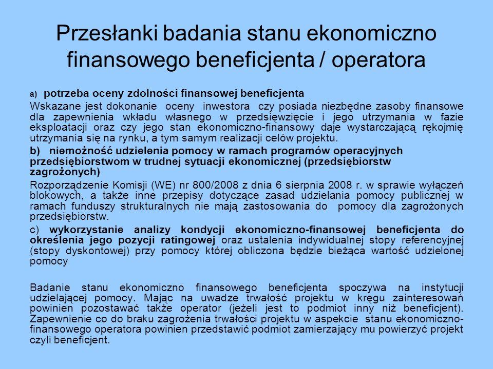 Przesłanki badania stanu ekonomiczno finansowego beneficjenta / operatora a) potrzeba oceny zdolności finansowej beneficjenta Wskazane jest dokonanie