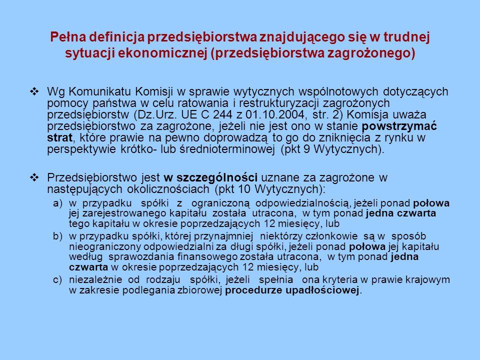 Pełna definicja przedsiębiorstwa znajdującego się w trudnej sytuacji ekonomicznej (przedsiębiorstwa zagrożonego) Wg Komunikatu Komisji w sprawie wytyc