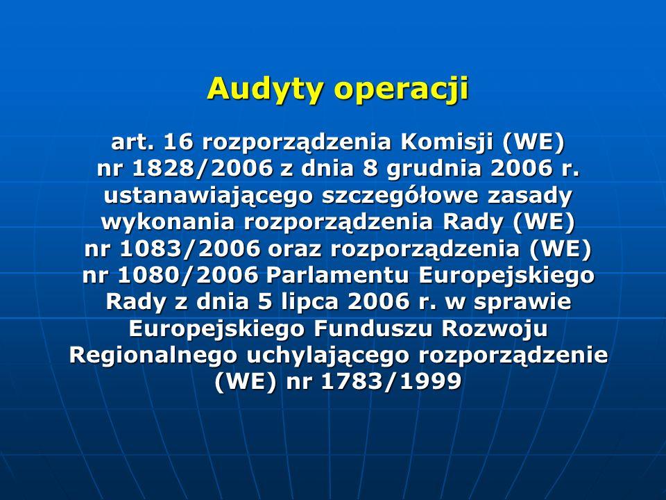 Audyty operacji art. 16 rozporządzenia Komisji (WE) nr 1828/2006 z dnia 8 grudnia 2006 r. ustanawiającego szczegółowe zasady wykonania rozporządzenia
