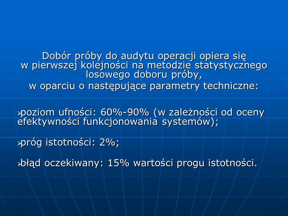 Dobór próby do audytu operacji opiera się w pierwszej kolejności na metodzie statystycznego losowego doboru próby, w oparciu o następujące parametry t