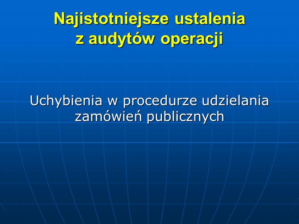 Najistotniejsze ustalenia z audytów operacji Uchybienia w procedurze udzielania zamówień publicznych