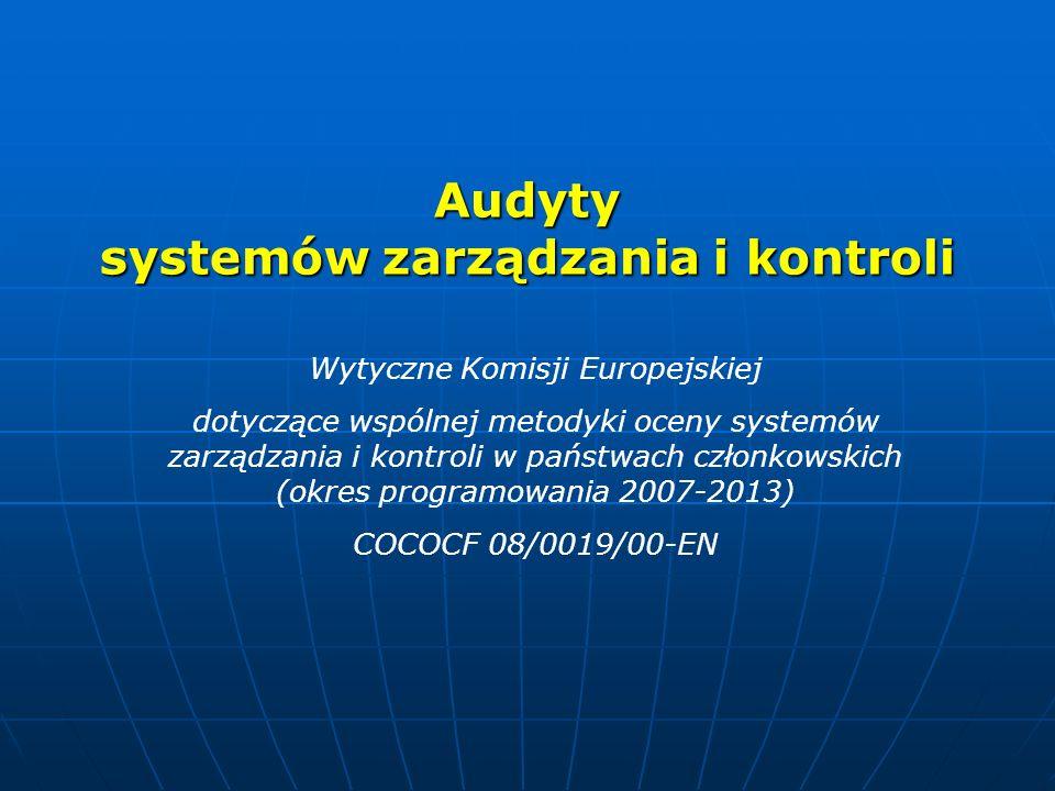 Audyty systemów zarządzania i kontroli Wytyczne Komisji Europejskiej dotyczące wspólnej metodyki oceny systemów zarządzania i kontroli w państwach czł