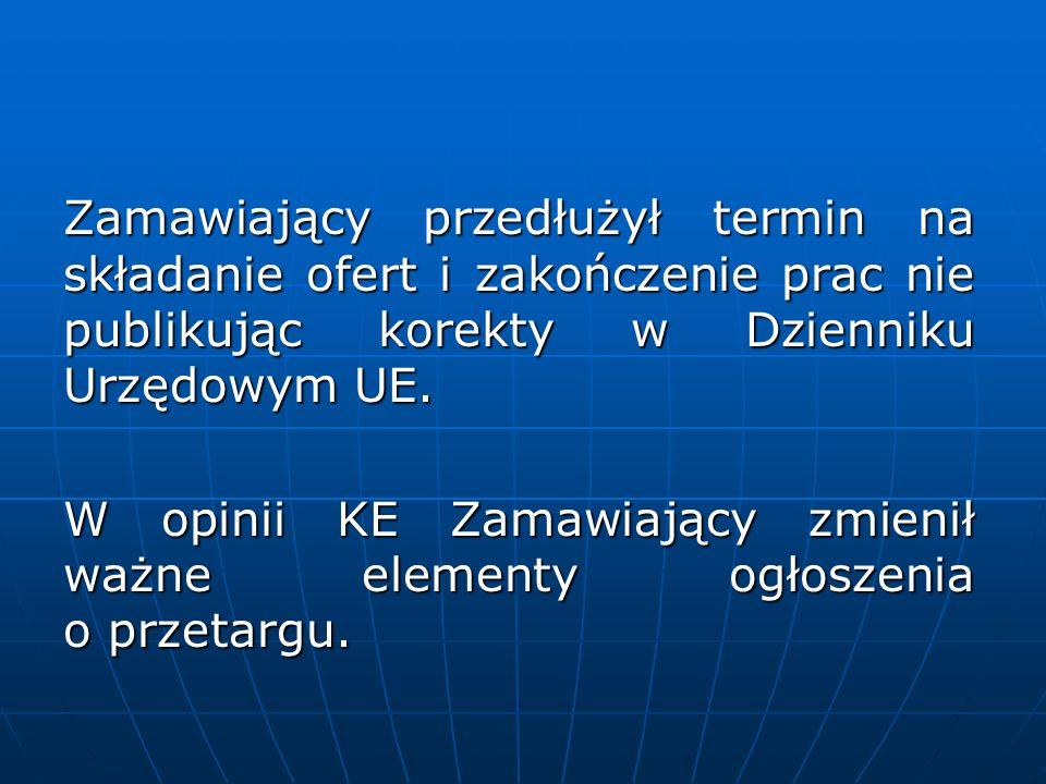 Zamawiający przedłużył termin na składanie ofert i zakończenie prac nie publikując korekty w Dzienniku Urzędowym UE. W opinii KE Zamawiający zmienił w