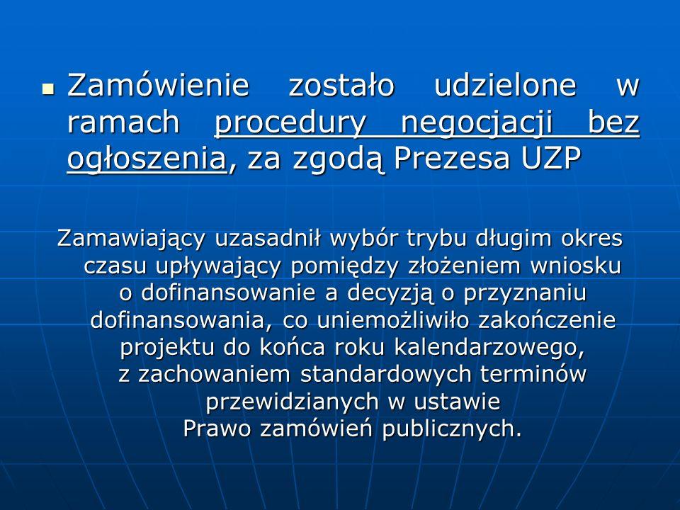 Zamówienie zostało udzielone w ramach procedury negocjacji bez ogłoszenia, za zgodą Prezesa UZP Zamówienie zostało udzielone w ramach procedury negocj