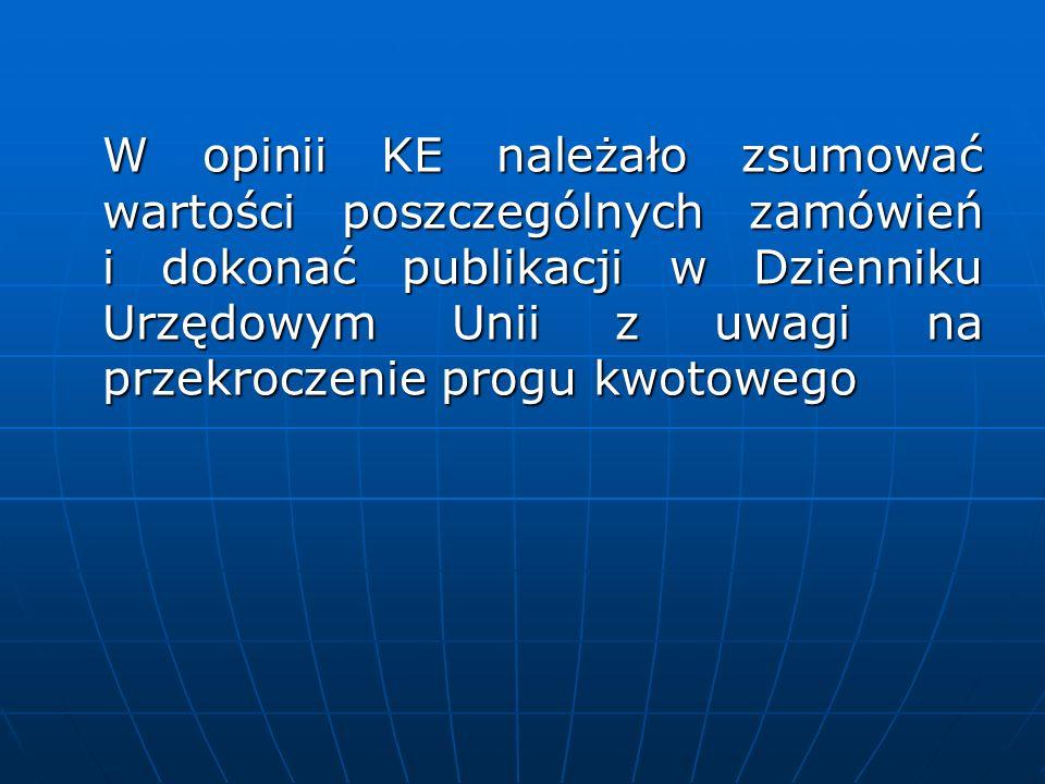 W opinii KE należało zsumować wartości poszczególnych zamówień i dokonać publikacji w Dzienniku Urzędowym Unii z uwagi na przekroczenie progu kwotoweg