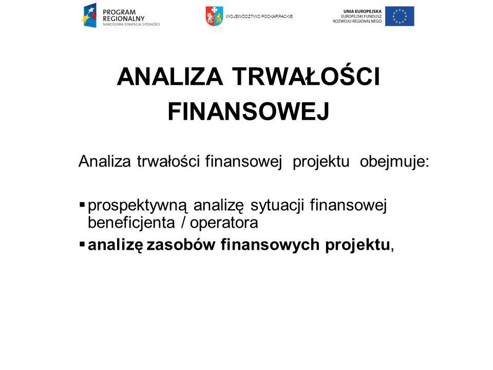 ANALIZA TRWAŁOŚCI FINANSOWEJ Analiza trwałości finansowej projektu obejmuje: prospektywną analizę sytuacji finansowej beneficjenta / operatora analizę