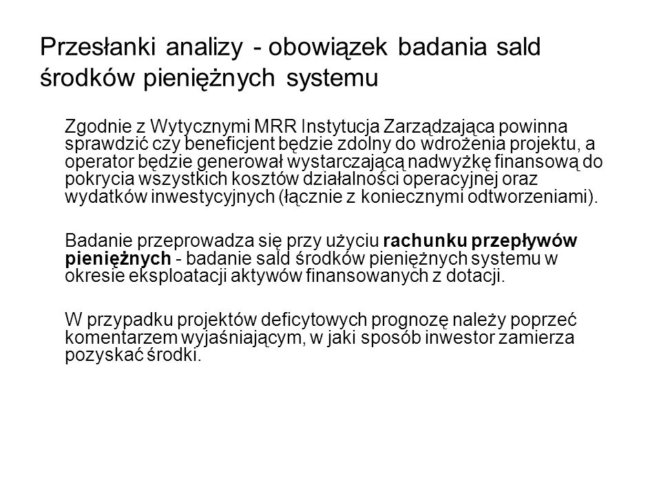 Przesłanki analizy - obowiązek badania sald środków pieniężnych systemu Zgodnie z Wytycznymi MRR Instytucja Zarządzająca powinna sprawdzić czy benefic
