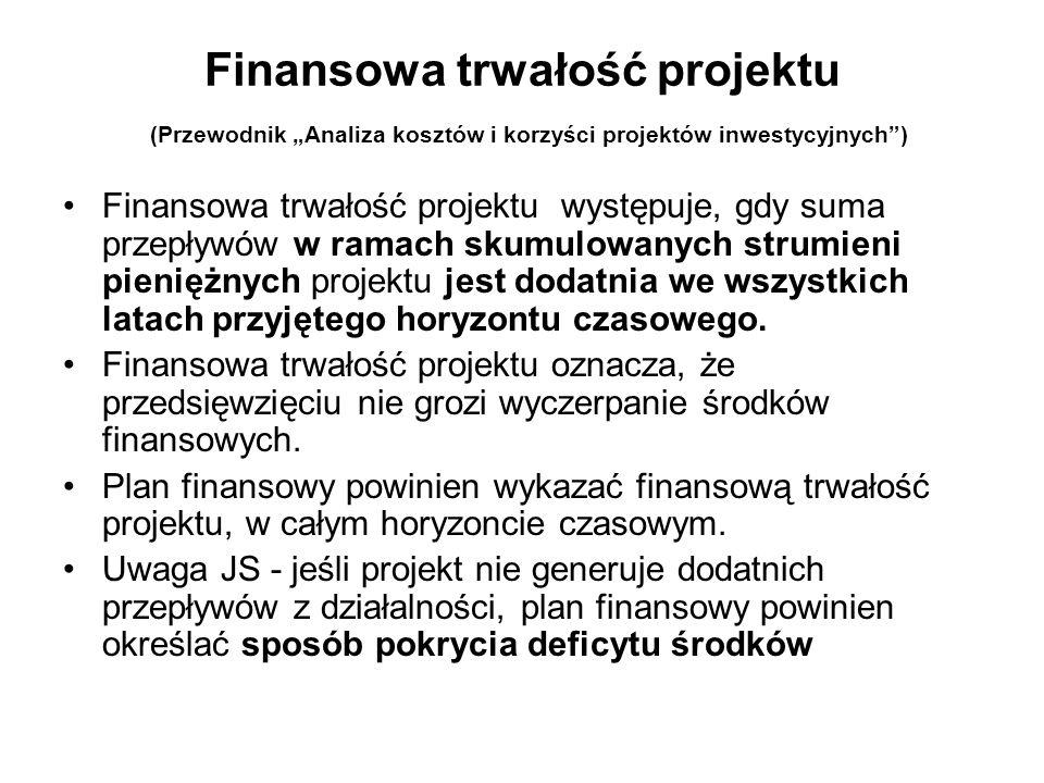 Finansowa trwałość projektu (Przewodnik Analiza kosztów i korzyści projektów inwestycyjnych) Finansowa trwałość projektu występuje, gdy suma przepływów w ramach skumulowanych strumieni pieniężnych projektu jest dodatnia we wszystkich latach przyjętego horyzontu czasowego.