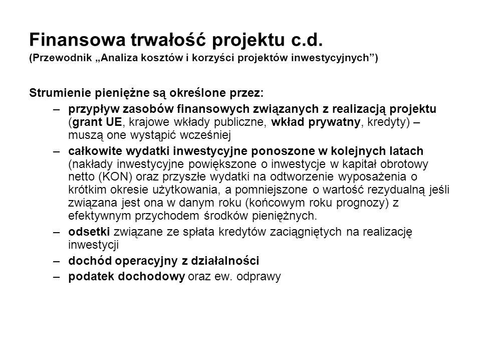 Finansowa trwałość projektu c.d. (Przewodnik Analiza kosztów i korzyści projektów inwestycyjnych) Strumienie pieniężne są określone przez: –przypływ z