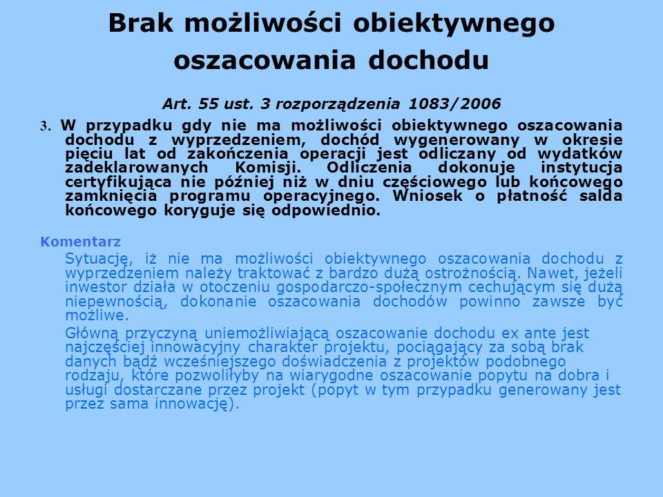 Brak możliwości obiektywnego oszacowania dochodu Art. 55 ust. 3 rozporządzenia 1083/2006 3. W przypadku gdy nie ma możliwości obiektywnego oszacowania