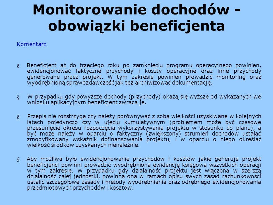 Monitorowanie dochodów - obowiązki beneficjenta Komentarz Beneficjent aż do trzeciego roku po zamknięciu programu operacyjnego powinien, ewidencjonowa
