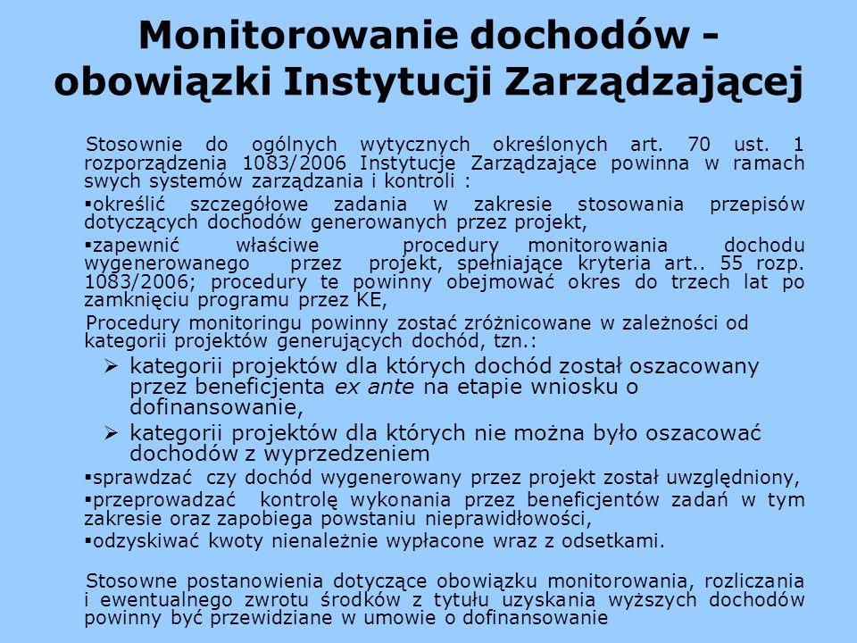 Monitorowanie dochodów - obowiązki Instytucji Zarządzającej Stosownie do ogólnych wytycznych określonych art. 70 ust. 1 rozporządzenia 1083/2006 Insty
