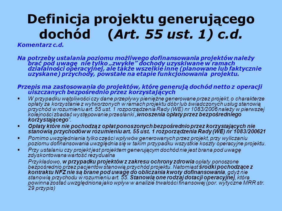 Definicja projektu generującego dochód (Art. 55 ust. 1) c.d. Komentarz c.d. Na potrzeby ustalania poziomu możliwego dofinansowania projektów należy br