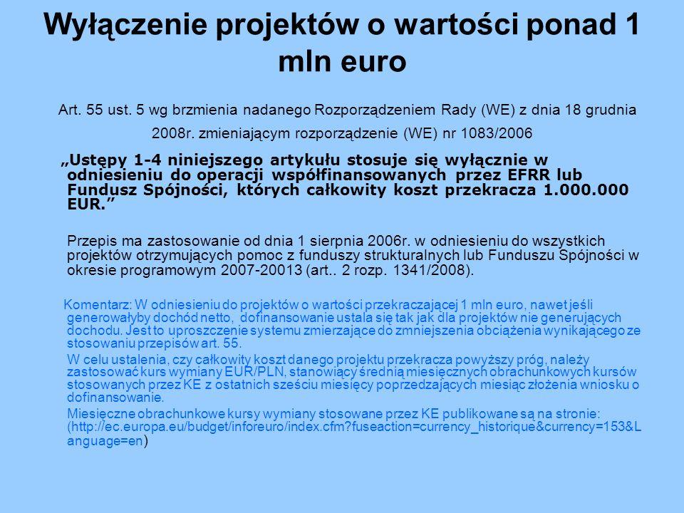 Wyłączenie projektów o wartości ponad 1 mln euro Art. 55 ust. 5 wg brzmienia nadanego Rozporządzeniem Rady (WE) z dnia 18 grudnia 2008r. zmieniającym