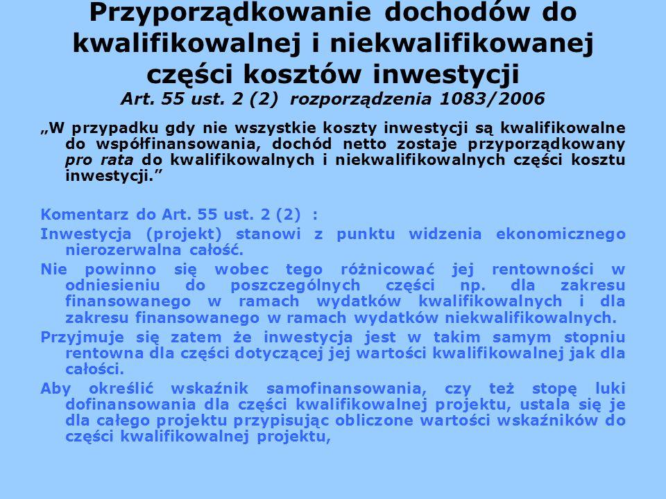 Przyporządkowanie dochodów do kwalifikowalnej i niekwalifikowanej części kosztów inwestycji Art. 55 ust. 2 (2) rozporządzenia 1083/2006 W przypadku gd