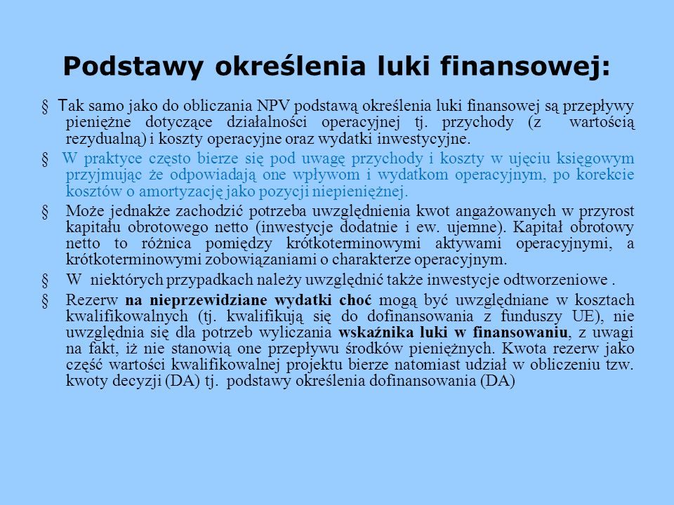 Podstawy określenia luki finansowej: T ak samo jako do obliczania NPV podstawą określenia luki finansowej są przepływy pieniężne dotyczące działalnośc